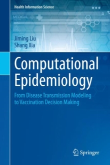 Image for Computational Epidemiology : From Disease Transmission Modeling to Vaccination Decision Making