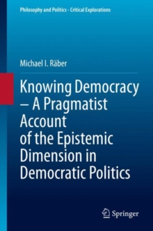 Image for Knowing Democracy - A Pragmatist Account of the Epistemic Dimension in Democratic Politics