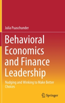 Image for Behavioral Economics and Finance Leadership : Nudging and Winking to Make Better Choices