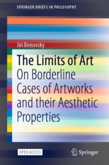 Image for The Limits of Art : On Borderline Cases of Artworks and their Aesthetic Properties