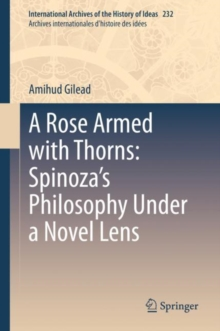 Image for A Rose Armed with Thorns: Spinoza's Philosophy Under a Novel Lens