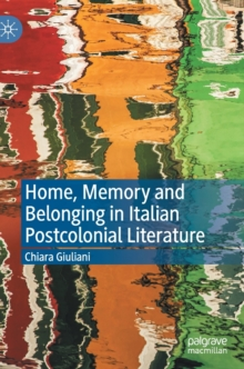Image for Home, memory and belonging in Italian postcolonial literature