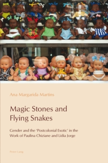Image for Magic Stones and Flying Snakes : Gender and the 'Postcolonial Exotic' in the Work of Paulina Chiziane and Lidia Jorge