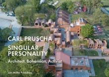 Carl Pruscha: Singular Personality: Architect, Bohemian, Activist
