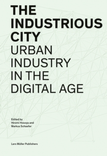 Image for Industrious City: Urban Industry in the Digital Age