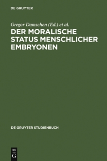 Image for Der moralische Status menschlicher Embryonen: Pro und contra Spezies-, Kontinuums-, Identitats- und Potentialitatsargument