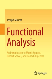 Image for Functional analysis  : an introduction to metric spaces, Hilbert spaces, and Banach algebras