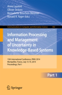 Image for Information Processing and Management of Uncertainty: 15th International Conference on Information Processing and Management of Uncertainty in Knowledge-Based Systems, IPMU 2014, Montpellier, France, July 15-19, 2014. Proceedings, Part I