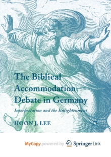 Image for The Biblical Accommodation Debate in Germany : Interpretation and the Enlightenment