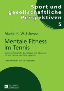 Image for Mentale Fitness Im Tennis : Sportpsychologische Grundlagen Und Uebungen Fuer Den Freizeit- Und Leistungssport. 2., Vollstaendig Ueberarbeitete Und Erweiterte Auflage