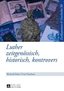 Image for Luther: zeitgenoessisch, historisch, kontrovers