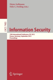 Image for Information Security : 15th International Conference, ISC 2012, Passau, Germany, September 19-21, 2012, Proceedings