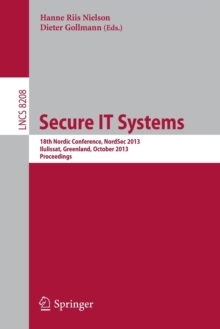 Image for Secure IT Systems : 18th Nordic Conference, NordSec 2013, Ilulissat, Greenland, October 18-21, 2013, Proceedings