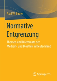 Image for Normative Entgrenzung: Themen und Dilemmata der Medizin- und Bioethik in Deutschland