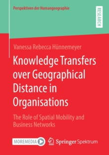 Image for Knowledge Transfers over Geographical Distance in Organisations : The Role of Spatial Mobility and Business Networks