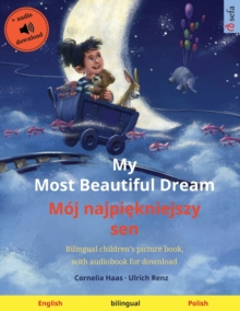 Image for My Most Beautiful Dream - Moj najpiekniejszy sen (English - Polish) : Bilingual children's picture book, with audiobook for download