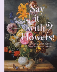 Image for Say It with Flowers! : Viennese Flower Painting from Waldmuller to Klimt