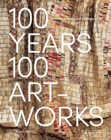 Image for 100 years, 100 artworks  : a history of modern and contemporary art