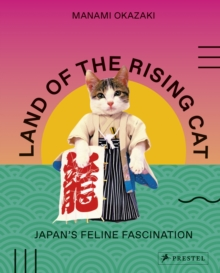 Image for Land of the Rising Cat: Japan's Feline Fascination