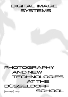 Digital Image Systems Photography And New Technologies At The Dusseldorf School By Gunti Claus 9783837639025 Brownsbfs