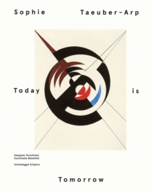 Image for Sophie Taeuber Arp  : today is tomorrow