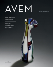 Image for AVEM : Arte Vetreria Muranese. Artistic Production 1932-1972