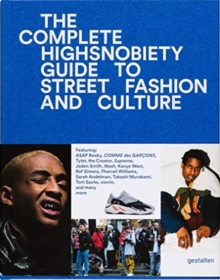 Image for The incomplete  : Highsnobiety guide to street fashion and culture