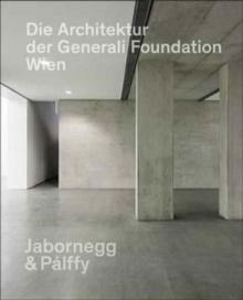 Architektur der Generali Foundation in Wien / The Architecture of the Generali Foundation in Vienna
