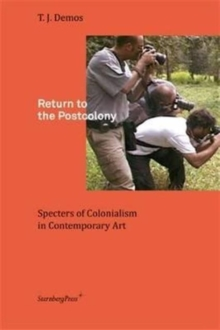 Image for Return to the postcolony  : specters of colonialism in contemporary art