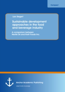 Image for Sustainable development approaches in the food and beverage industry: A comparison between Nestle SA and Kraft Foods Inc.
