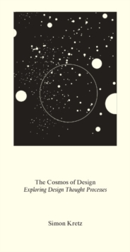 Image for Simon Kretz : The Cosmos of Design: Exploring Design Through Thought Processes