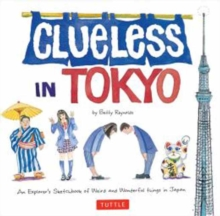 Image for Clueless in Tokyo  : an explorer's sketchbook of weird and wonderful things in Japan