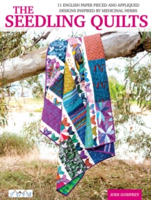 Image for The seedlings quilts  : 11 English paper pieced and appliquâed designs inspired by medical herbs