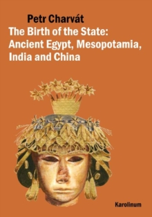 Image for The birth of the state  : ancient Egypt, Mesopotamia, India and China