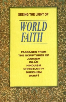 Image for Seeing the Light of World Faith : Passages from the Scriptures of Judaism, Islam, Hinduism, Christianity, Buddhism, Baha'i