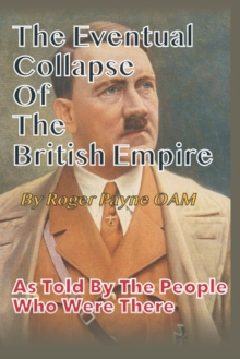 Image for Eventual Collapse of The British Empire : True Short Stories from the Second World War as told by the people who were there