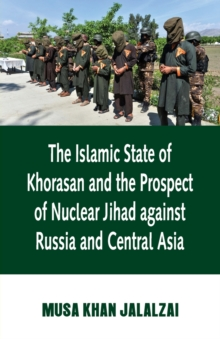 Image for Islamic State of Khorasan and the Prospect of Nuclear Jihad against Russia and Central Asia