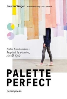Image for Palette perfect  : color combinations inspired by fashion, art & style