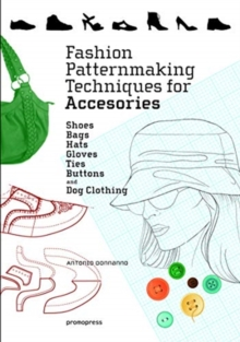 Image for Fashion patternmaking techniques for accessories  : shoes, bags, hats, gloves, ties, buttons