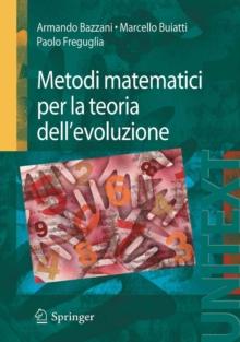 Image for Metodi matematici per la teoria dell'evoluzione: con un'appendice sul calcolo stocastico di Vincenzo Capasso e con contributi specifici di Cristiano Bocci, Lucia Pusillo e Enrico Rogora