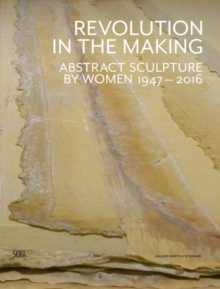 Image for Revolution in the making  : abstract sculpture by women 1947-2016