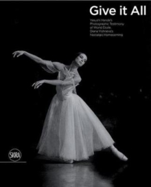 Image for Give It Your All : Etoile Diana Vishneva's Extraordinary Dedication to the Art of Ballet