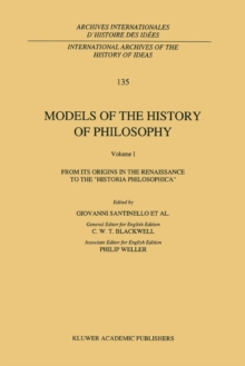 Models of the History of Philosophy: From its Origins in the Renaissance to the 'Historia Philosophica'