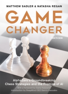 Image for Game Changer : AlphaZero's Groundbreaking Chess Strategies and the Promise of AI