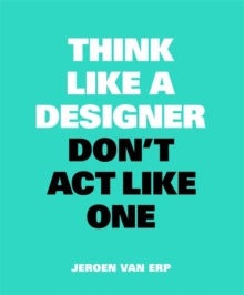 Image for Think like a designer, don't act like one
