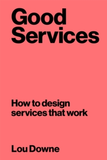 Image for Good services  : how to design services that work