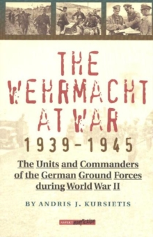 Image for The Wehrmacht at War, 1939-45 : The Units and Commanders of the German Ground Forces During WW2