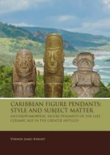 Image for Caribbean Figure Pendants: Style and Subject Matter : Anthropomorphic figure pendants of the late Ceramic Age in the Greater Antilles