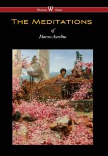 Meditations of Marcus Aurelius (Wisehouse Classics Edition)