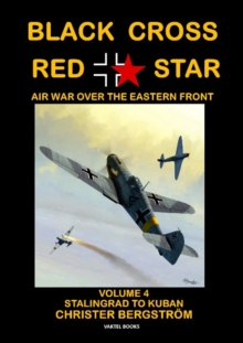 Image for Black cross/red star  : air war over the Eastern FrontVolume 4,: Stalingrad to Kuban 1942-1943